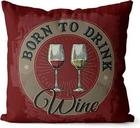 Polštář Born to drink wine (Veľkosť: 40 x 40 cm)