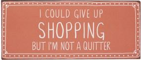 IB LAURSEN Plechová ceduľa Give up shopping